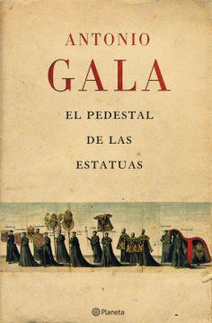 El pedestal de las estatuas (2007), Antonio Gala. El descubrimiento de los cuadernos de Antonio Pérez, el secretario de Felipe II, permite desvelar la Historia oculta de España.