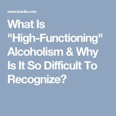"""What Is """"High-Functioning"""" Alcoholism & Why Is It So Difficult To Recognize?"""