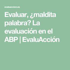 Evaluar, ¿maldita palabra? La evaluación en el ABP |  EvaluAcción