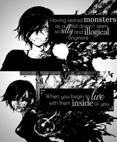 """""""Having feared monsters as a child doesn't seem so silly and illogical anymore when you begin to live with them inside of you."""""""