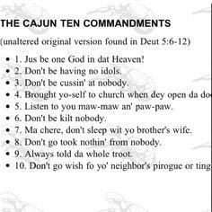 Cajun Ten Commandments! LOVE IT!!!!!!!!!!!!!! LOL