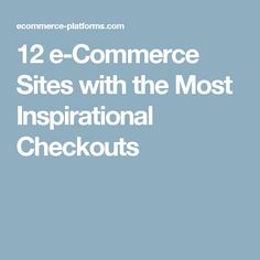 12 e-Commerce Sites with the Most Inspirational Checkouts Ecommerce Platforms, Advice, Inspirational, Learning, Tips, Studying, Teaching, Onderwijs