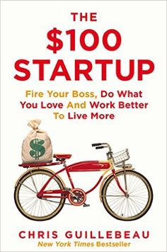 The $100 Startup: Fire Your Boss, Do What You Love and Work Better to Live More: Amazon.de: Chris Guillebeau: Fremdsprachige Bücher