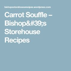 Carrot Souffle – Bishop's Storehouse Recipes