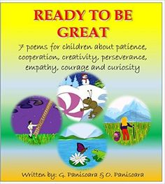 """Children's book:""""READY TO BE GREAT"""" - 7 poems for children about patience, cooperation, creativity, perseverance, empathy, courage and curiosity, O. Panisoara PhD, G. Panisoara PhD - Amazon.com"""