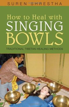 How to Heal with Singing Bowls: Traditional Tibetan Healing Methods by Suren Shrestha,http://www.amazon.com/dp/1591810876/ref=cm_sw_r_pi_dp_I.KJsb07AKPKWDBF