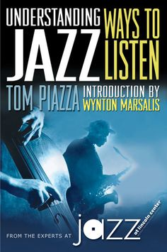 Understanding Jazz / Tom Piazza, with an Introduction by Wynton Marsalis. Random House. Cover design: Royce M. Becker.