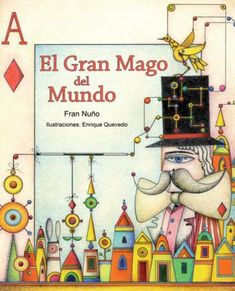 """""""El gran mago del mundo"""" de Fran Nuño y Enrique Quevedo (Editorial Cuento de Luz). Una auténtica explosión de poesía y color que nos descubrirá que vivimos dentro del mayor espectáculo de magia posible: el mundo."""