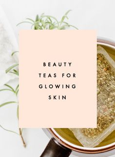 5 Beauty Teas for Glowing Skin - Clementine Daily