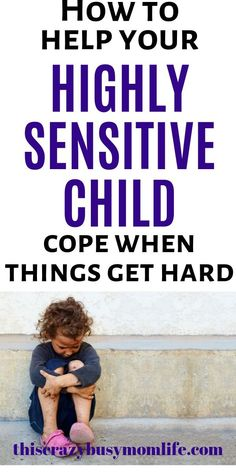 It can be hard for a highly sensitive child to cope with the normal, every day parts of life. There are ways you can make it easier on them when everything feels hard. Raising a highly sensitive child can be full of joy.