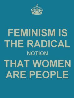 feminismo es la noción radical de que las mujeres somos personas