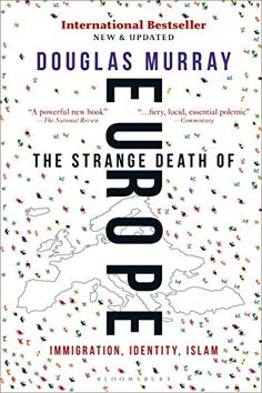 Kindle The Strange Death of Europe: Immigration, Identity, Islam Author Douglas Murray, Pdf Book, Douglas Murray, Identity, Reading Process, Kindle, What To Read, Book Photography, Free Reading, Books Online