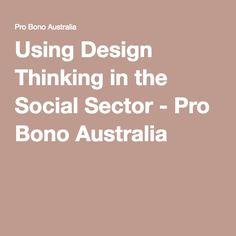 Using Design Thinking in the Social Sector - Pro Bono Australia