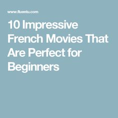 10 Impressive French Movies That Are Perfect for Beginners
