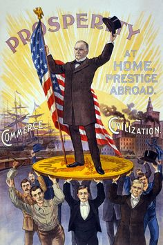 UNITED STATES - CIRCA Campaign poster showing William McKinley holding U. flag and standing on gold coin 'sound money', held up by group of men, in front of ships 'commerce' and factories 'civilization'. (Photo by Buyenlarge/Getty Images) History Of Capitalism, Presidential Campaign Posters, Political Campaign, Presidential Election, Panama, William Mckinley, Political Posters, Political Art, Theodore Roosevelt