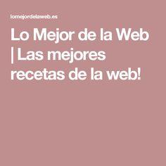 Lo Mejor de la Web | Las mejores recetas de la web!