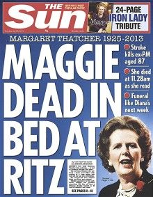 """Maggie Dead in Bed at Ritz"", says The Sun in its splash. It also publishes three bullet points: Stroke kills former Prime Minister at age of 87/ She died at 11.28am as she read/ Funeral next week to be like Diana's."