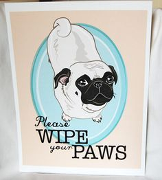 Wipe Your Paws Pug - 8x10 Eco-friendly Print. $16.00, via Etsy.