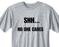 Shh No One Cares Shirt, Attitude Shirts Gifts for Teen Girls Fashion Trending Hipster Instagram Tops Tshirts Tumblr Shirt, Funny Shirt