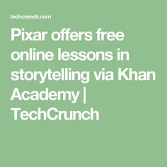 Pixar offers free online lessons in storytelling via Khan Academy  |  TechCrunch
