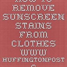 how to remove sunscreen stains from clothes -- www.huffingtonpost.com