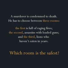 A murderer is condemned to death. He must choose between three rooms.