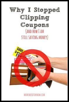 Why I Stopped Clipping Coupons And How I Am Still Saving Money