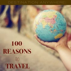 100 Reasons to Travel :: Destination Anywhere
