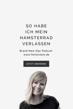 01 / So habe ich mein Hamsterrad verlassen | Feine Seele Brand New Day, Mental Training, Coaching, Self, Mindset, Mindfulness, Motivation, Memes, Inspiration