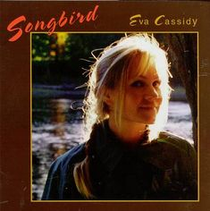 Eva Cassidy | Songbird | CD 9822 | http://catalog.wrlc.org/cgi-bin/Pwebrecon.cgi?BBID=11658713