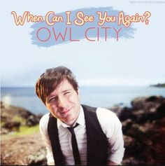 """""""When Can I See You Again?"""" Owl City"""