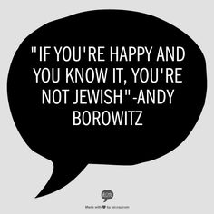 """""""If you're happy and you know it, you're not Jewish"""" - Andy Borowitz"""