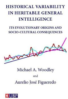 Product review for Historical Variability in Heritable General Intelligence;:Its Evolutionary Origins and Socio-Cultural Consequences -  Reviews of Historical Variability in Heritable General Intelligence;:Its Evolutionary Origins and Socio-Cultural Consequences. Historical Variability in Heritable General Intelligence;:Its Evolutionary Origins and Socio-Cultural Consequences – Kindle edition by Michael A. Woodley, Aurelio José Figueredo. Download it once and read it