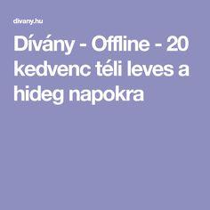 Dívány - Offline - 20 kedvenc téli leves a hideg napokra Food And Drink