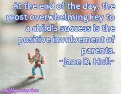 At the end of the day, the most overwhelming key to a child's success is the positive involvement of parents. ~Jane D. Hull~ / http://theparentingskill.com | Parenting Quotes #parentingquotes