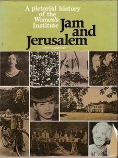 Jam and Jerusalem, A pictorial history of the Women's Institute by Simon Goodenough Womens Institute, Calendar Girls, Field Day, New City, City Girl, Altered Books, Jerusalem, Strong Women, Over The Years