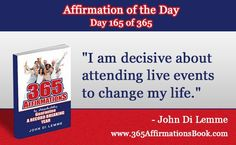 "Enjoy Today's Affirmation of the Day for June 14, 2017...Day *165* of the Year..""I am Decisive About Attending Live Events to Change My Life!"" Say It Out Loud NOW!"