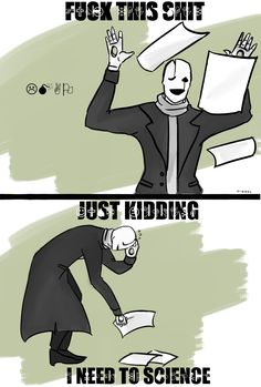 "dibsonmehhh: "" When you lose your shit but you still gotta do it. (Or just Gaster in his flipping moments o / ) """