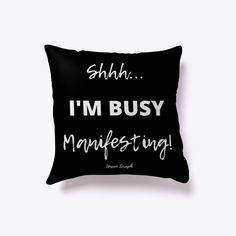I'm Busy Manifesting! - Law of Attraction inspirational pillow. Law of Attraction & Spiritual Products from UNSEEN SERAPH Neville Goddard, Pillow Inspiration, Law Of Attraction Tips, New Thought, How To Manifest, Spirituality, Inspire, Inspirational, Business