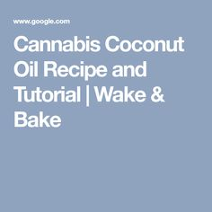 Cannabis Coconut Oil Recipe and Tutorial | Wake & Bake