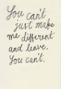 You can't just make me different and leave. you can't. -'looking for alaska' by john green. John Green Quotes, John Green Books, Lyric Quotes, Book Quotes, Me Quotes, The Words, Pretty Words, Beautiful Words, Looking For Alaska