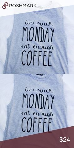 Too Much Monday Not Enough Coffee Tank Say hello to the most accurate tank ever  Super comfy. Loose fit. No trades. Kyoot Klothing Tops