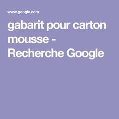 gabarit pour carton mousse - Recherche Google