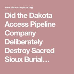 Did the Dakota Access Pipeline Company Deliberately Destroy Sacred Sioux Burial…