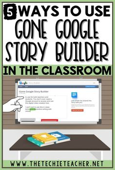 5 Ways to Use Gone Google Story Builder in the Classroom