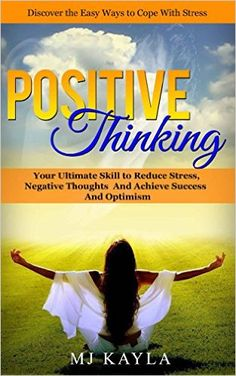 Positive Thinking: Your Ultimate Skill to Reduce Stress, Negative Thoughts and Achieve Success and Optimism - Kindle edition by MJ Kayla. Self-Help Kindle eBooks @ .