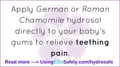 hydrosols for teething Read more ---> http://www.UsingEOsSafely.com/hydrosols