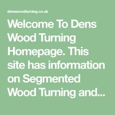 Welcome To Dens Wood Turning Homepage. This site has information on Segmented Wood Turning and More. Cool Woodworking Projects, Popular Woodworking, Woodworking Wood, Welding Projects, Small Wood Projects, Wood Turning Projects, Wood Lathe Chuck, Auction Projects, How To Plan
