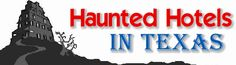 Texas Best Haunted Hotels and Lodges