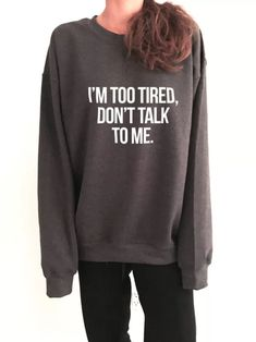 I& too tired, don& talk to me sweatshirt for womens crewneck girls jumper funny saying student college high from Nallashop on Etsy. Tokyo Street Fashion, Funny Outfits, Cute Outfits, Teen Outfits, Grunge Outfits, Cute Shirts, Funny Shirts, Funny Sweatshirts, Hoodies